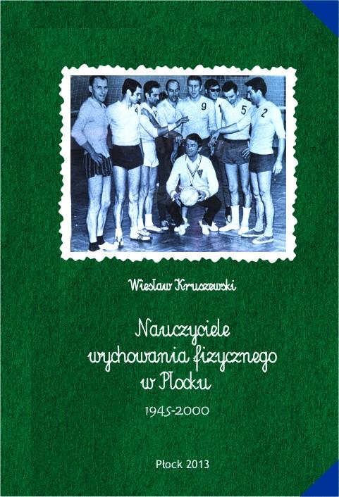 Nauczyciele wychowania fizycznego w Płocku 1945 - 2000 - okładka